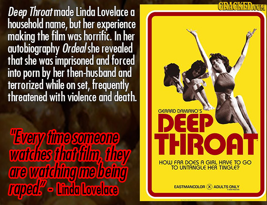 Deep Throat made Linda GRAGKEDCON Lovelace a household name, but her experience making the film horrific. her was In autobiography Ordeal she revealed