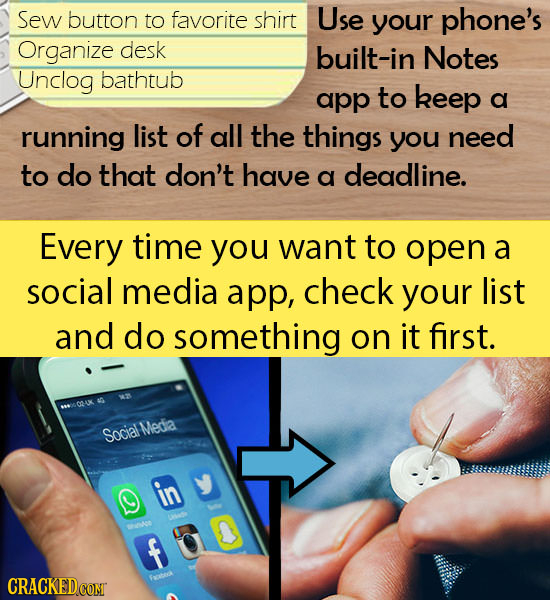 Sew button to favorite shirt Use your phone's Organize desk built-in Notes Unclog bathtub app to keep a running list of all the things you need to do