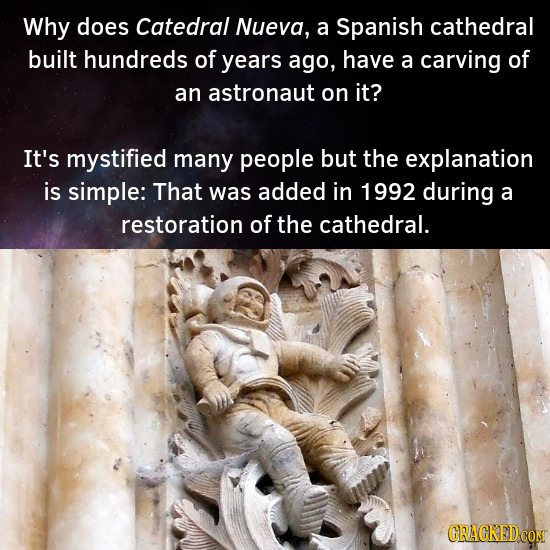 Why does Catedral Nueva, a Spanish cathedral built hundreds of years ago, have a carving of an astronaut on it? It's mystified many people but the exp