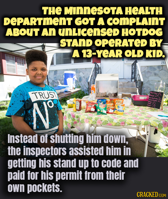 THE MINNesota HEALTH DEPARTmENT GOT A COmPLAINT ABOUT An unLicensed HOTDOG STAND OPERATED BY A 13-YEAR OLD KID. 15 TRUST N aas Instead Of shutting him