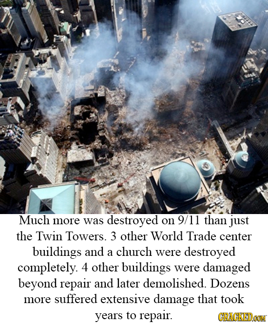 Much more was destroyed on 9/11 than just the Twin Towers. 3 other World Trade center buildings and a church were destroyed completely. 4 other buildi