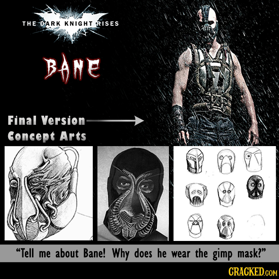 THE DARK KNIGHT tRISES BANE Final Version Concept Arts Tell me about Bane! Why does he wear the gimp mask? CRACKED.COM