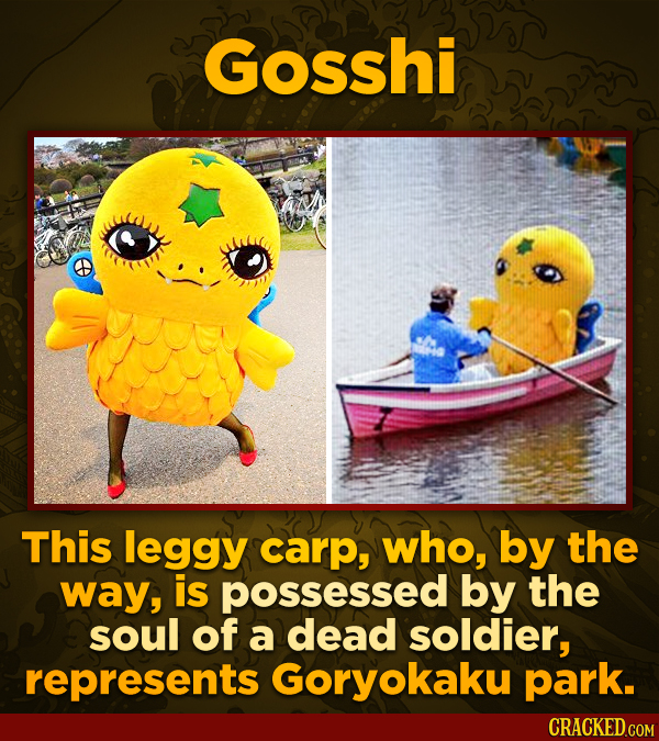Gosshi This leggy carp, who, by the way, is possessed by the soul of a dead soldier, represents Goryokaku park.
