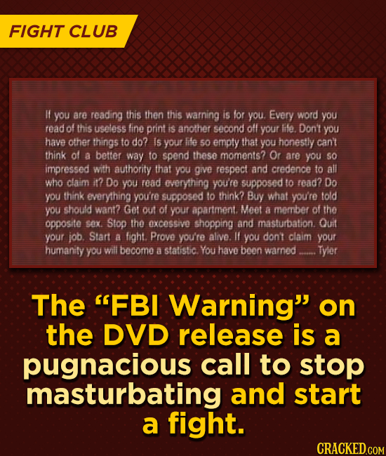 FIGHT CLUB If you are reading this then this warning is for you. Every word you read of this useless fine print is anothet second off your fe, Don't y