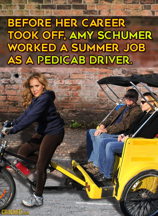 BEFORE HER CAREER TOOK OFF, AMY SCHUMER WORKED A SUMMER JOB AS A PEDICAB DRIVER. MAISIRE