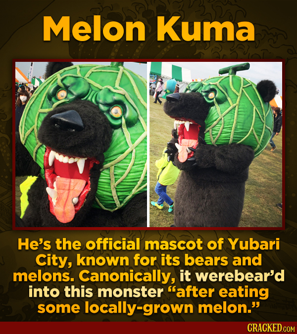 Melon Kuma He's the official mascot of Yubari City, known for its bears and melons. Canonically, it werebear'd into this monster after eating some lo