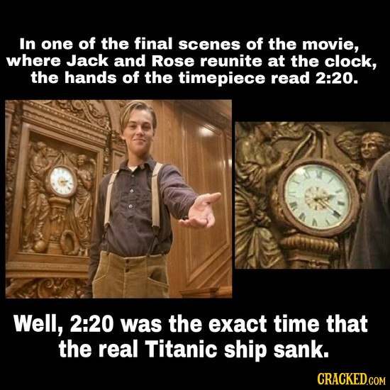 In one of the final scenes of the movie, where Jack and Rose reunite at the clock, the hands of the timepiece read 2:20. Well, 2:20 was the exact time