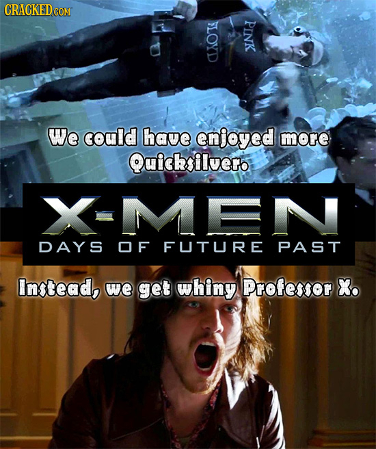 CRACKEDCON FLOYD PINK We could have enjoyed more Quicksilvero DAYS OF FUTURE PAST Instead, we get whiny Professor X.