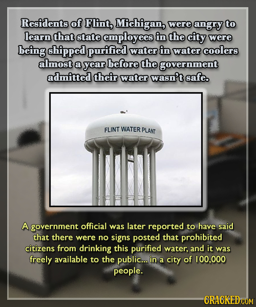 Residents of Flint, Michigan, were angry to learn that state employees in the city were being shipped purified water in water coolers almost a year be