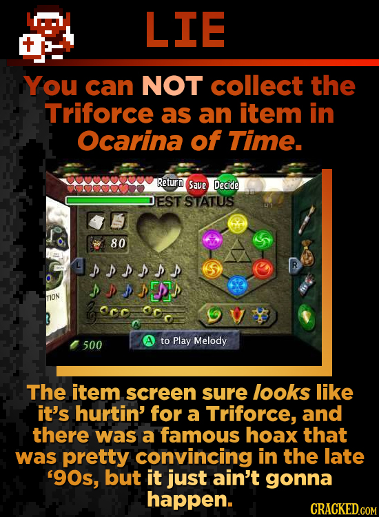 LIE You can NOT collect the Triforce as an item in Ocarina of Time. Return Save Decide EST STATUS 80 sssss S shssspy TION Melody 500 to Play The item