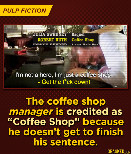 PULP FICTION JULLA SWEENEY Raque ROBERT RUTH Coffee Shop TDONAE Dnd T ut V.n I'm not a hero, I'm just a coffee shop- - Get the f*ck down! The coffee s