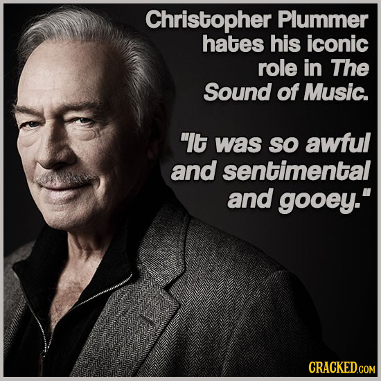 Christopher Plummer hates his iconic role in The Sound of Music. It was So awful and sentimental and gooey.