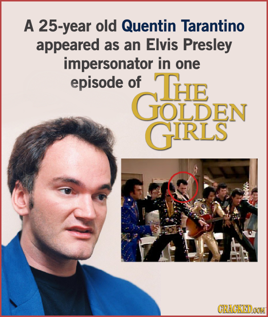 A 25-year old Quentin Tarantino appeared as an Elvis Presley impersonator in one episode of THE GOLDEN GIRLS GRACKEDOON