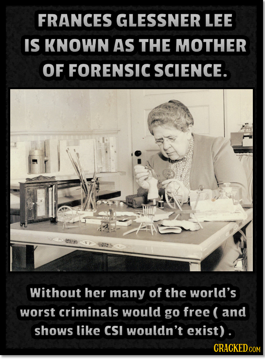 FRANCES GLESSNER LEE IS KNOWN AS THE MOTHER OF FORENSIC SCIENCE. Without her many of the world's worst criminals would go free ( and shows like CSI wo