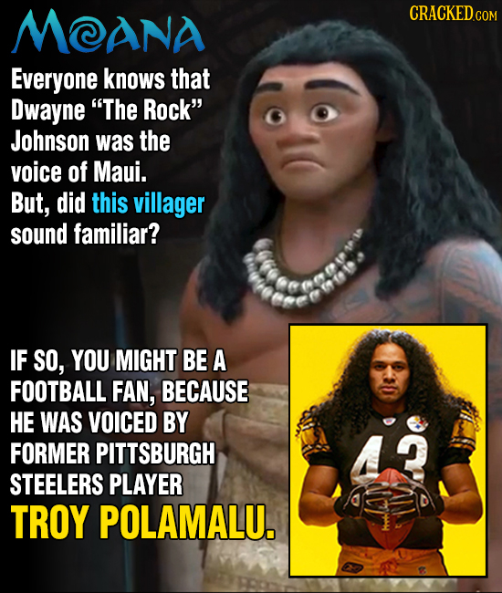 MTANA CRACKEDCON Everyone knows that Dwayne The Rock Johnson was the voice of Maui. But, did this villager sound familiar? IF SO, YOU MIGHT BE A FOO