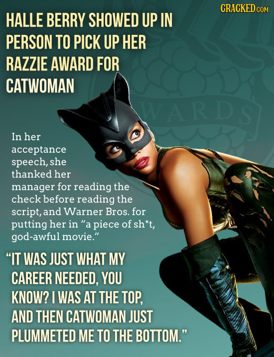 CRACKED cO COM HALLE BERRY SHOWED UP IN PERSON TO PICK UP HER RAZZIE AWARD FOR CATWOMAN WAR Ds In her acceptance speech, she thanked her manager for r