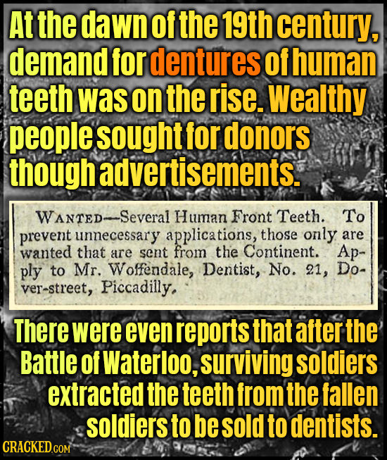 At the dawn of the 19th century, demand for dentures of human teeth was on the rise. Wealthy people sought for donors though advertisements. WANTED. S