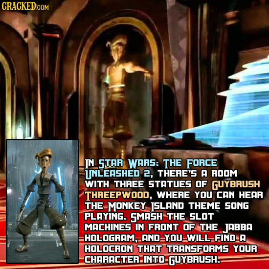 CRACKED COM IN STAR WARS: THE FORCE UNLERSHED 2, THERE'S A ROOM WITH THREE STATUES OF GUYBRUSH THREEPWOOD, WHERE YOU CAN HEAR THE MONKEY ISLAND THEME