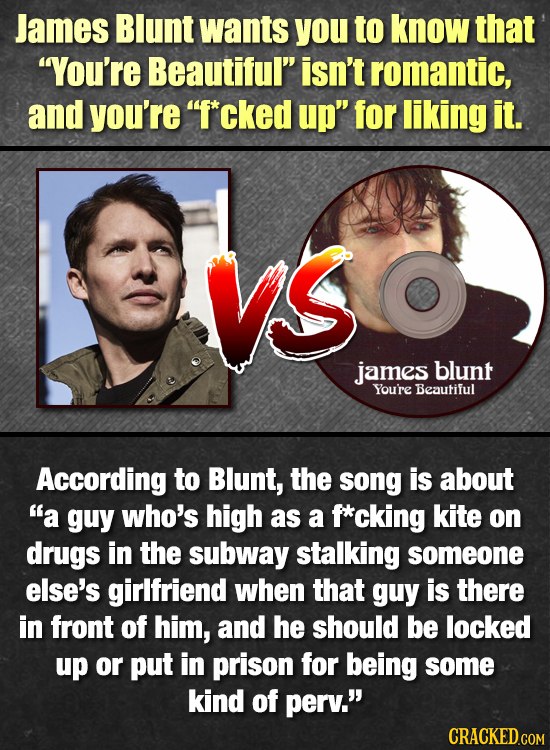 James Blunt wants you to know that You're Beautiful isn't romantic, and you're F*cked up for liking it. vS VS james blunt Youre Beautiful Accordin