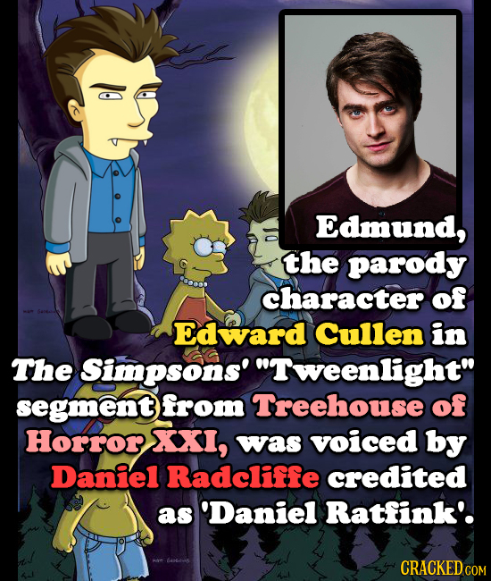 Edmund, the parody character of Edward Cullen in The Simpsons' Tweenlight segment from Treehouse of Horror SXXI, was voiced by Daniel Radcliffe cred