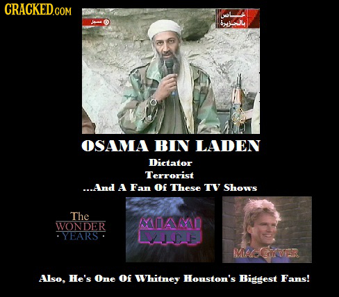 CRACKED.COM 13 1P OSAMA BIN LADEN Dictator Terrorist ...And A Fan of These TV Shows The MAMD WONDER YEARS 2DIF MADCOER Also. He's One of Whitney Houst