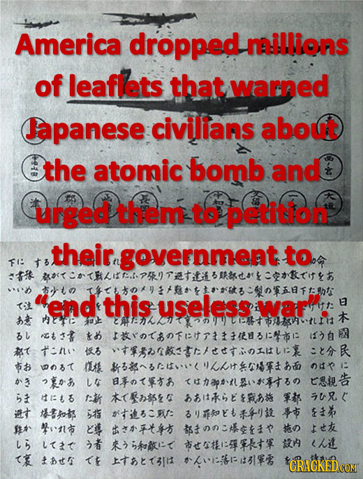 America dropped naillions of leaflets that warned Japanese civilians about the atomic bomb and urged them to petition their government to FI th o0/hnt