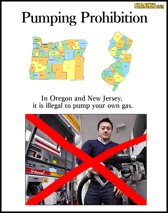 CRACKEDCON Pumping Prohibition In Oregon and New Jersey, it is illegal to pump your own gas. V. V-Power 92