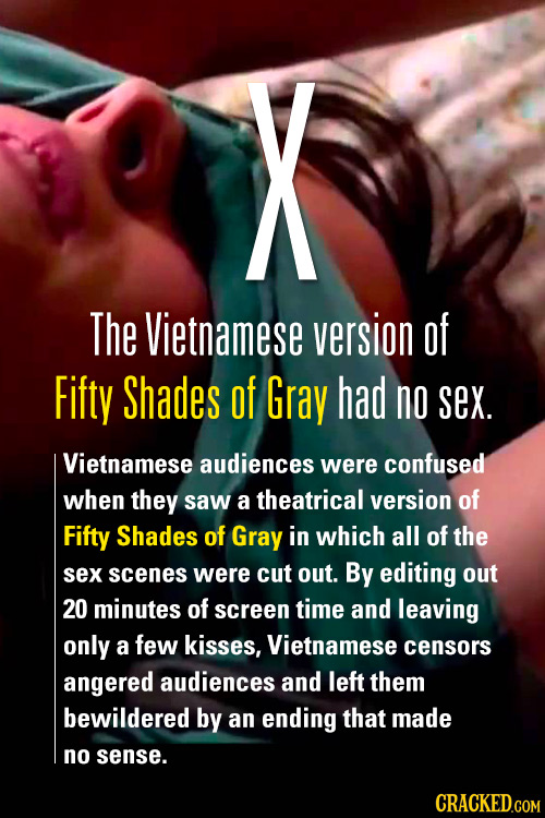 X The Vietnamese version of Fifty Shades of Gray had no sex. Vietnamese audiences were confused when they saw a theatrical version of Fifty Shades of