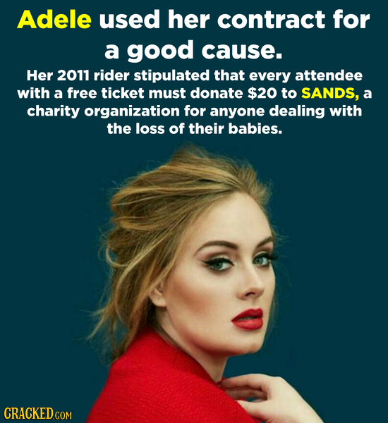 Adele used her contract for a good cause. Her 2011 rider stipulated that every attendee with a free ticket must donate $20 to SANDS, a charity organiz