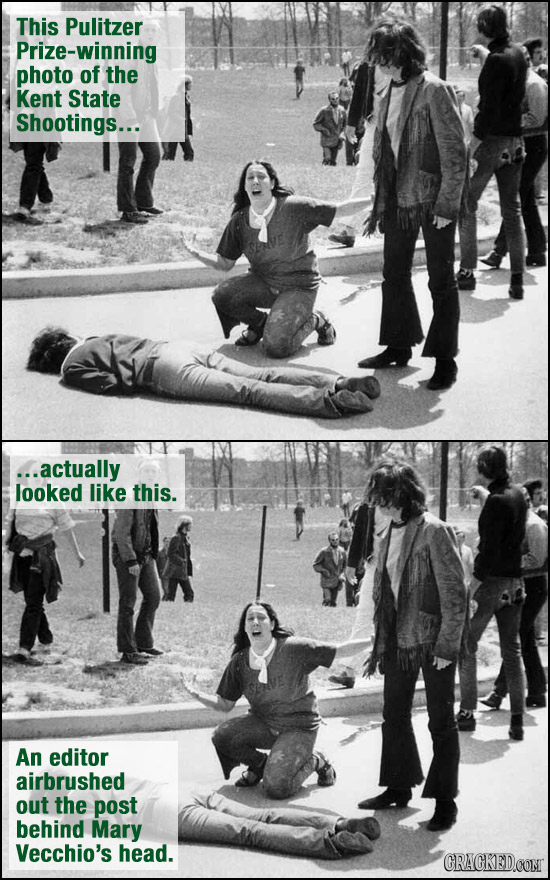 This Pulitzer Prize-winning photo of the Kent State Shootings... ...actually looked like this. An editor airbrushed out the post behind Mary Vecchio's