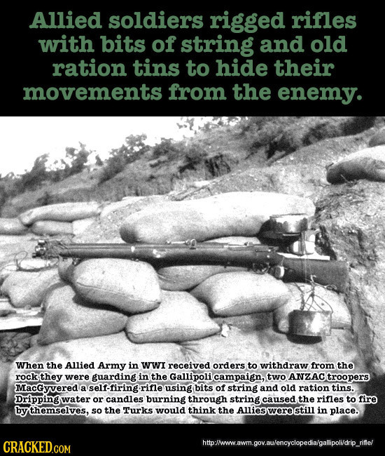 Allied soldiers rigged rifles with bits of string and old ration tins to hide their movements from the enemy. When the Allied Army in WWI received ord