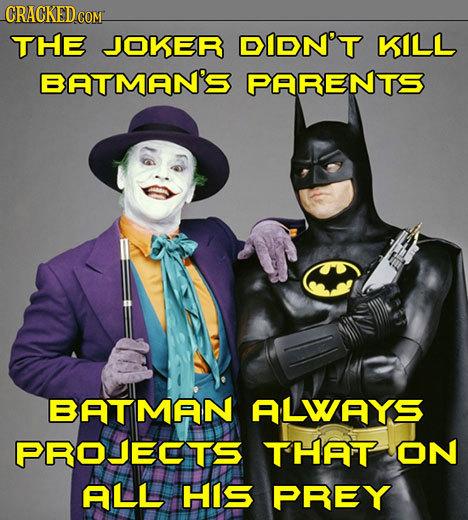 CRACKEDCO COM THE JOKER DIDN'T KILL BATMAN'S PARENTS BATMAN ALWAYS PROJECTS THAT ON ALL HIS PREY