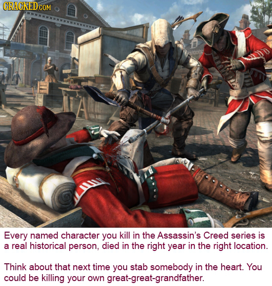 ORAGKED COM Every named character you kill in the Assassin's Creed series is a real historical person, died in the right year in the right location. T