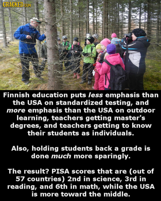 CRACKED Finnish education puts less emphasis than the USA on standardized testing, and more emphasis than the USA on outdoor learning, teachers gettin