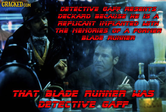CRACKED COM DETECTIVE GAPP RESENTS DELRAAD ELARSE IE S A REPLICAT IIPLANTED BIDH THE PEVIUHRIS UF A FURIER BLADE RUNNER THAI BLADE RNNEN WAS DETECTIE