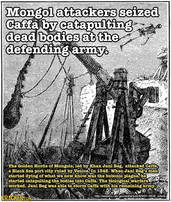 Mongol attackers seized Caffa by catapulting dead bodies at the defending armyo The Golden Horde of Mongols, led by Khan Jani Beg, attacked Caffa. a B