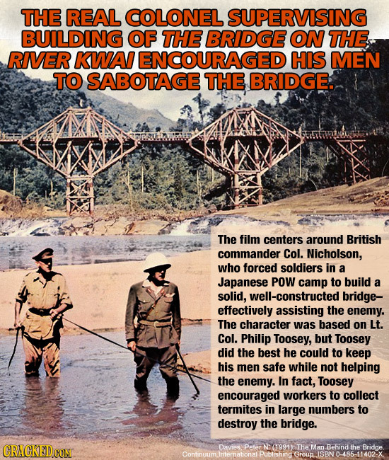 THE REAL COLONEL SUPERVISING BUILDING OF THE BRIDGE ON THE RIVER KWA ENCOURAGED HIS MEN TO SABOTAGE THE BRIDGE. The film centers around British comman