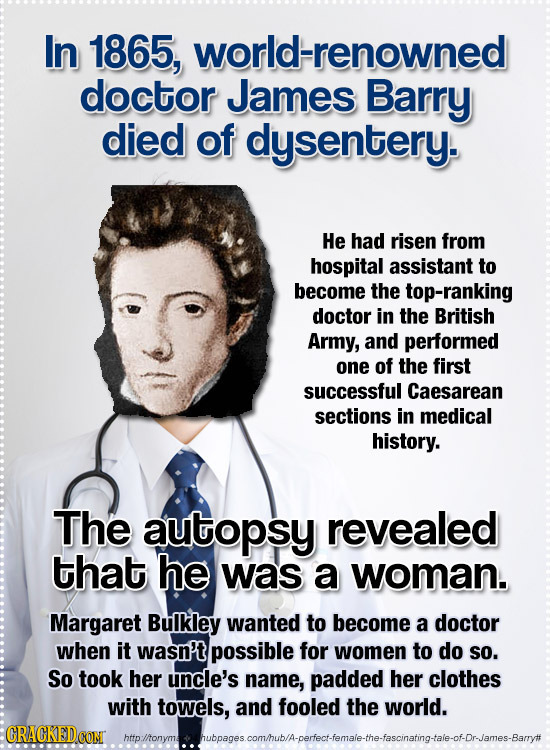 In 1865, world-renowned doctor James Barry died of dysentery. He had risen from hospital assistant to become the top-ranking doctor in the British Arm