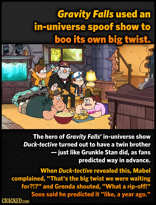 Gravity Falls used an in-universe spoof show to boo its own big twist. H O The hero of Gravity Falls' in-universe show Duck-tective turned out to have