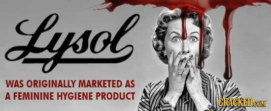 Lysol WAS ORIGINALLY MARKETED AS A FEMININE HYGIENE PRODUCT GRACKEDCON