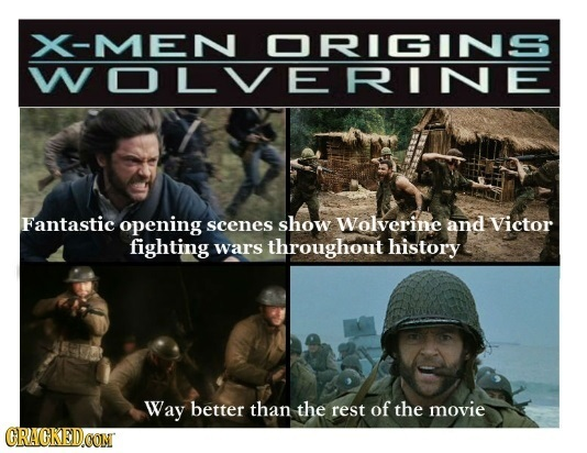 -MEN ORIGINS WOLVERINE Fantastic opening scenes show Wolverine and Victor fighting wars throughout history Way better than the rest of the movie CRACK