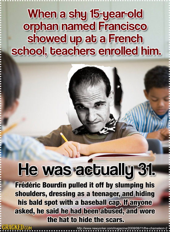 When a shy 15-yearold orphan named Francisco showed up at a French school, teachers enrolled him. He was actually 31. Frederic Bourdin pulled it off b