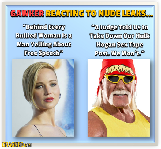 GAWKER REACTING TO NUDE LEAKS... Behind Every A Judge Told Us to Bullied Woman Is a Take Down Our Hulk Man Velling About Hogan Sex Tape Free Speech