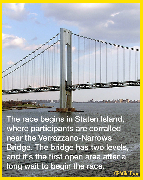 The race begins in Staten Island, where participants are corralled near the Verrazzano-Narrows Bridge. The bridge has two levels, and it's the first o
