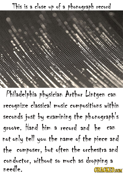 This is close phonograph record a up of a Philadelphia physician Arthur Lintgen can recognize elassieal music compositions within seconds just by exam