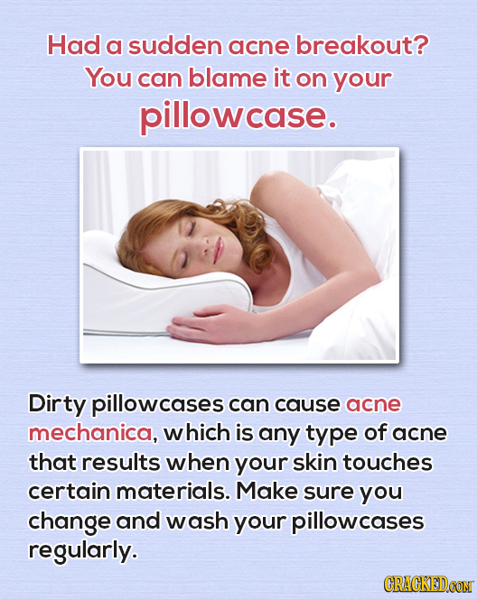 Had a sudden acne breakout? You can blame it on your pillowcase. Dirty pillowcases can cause acne mechanica, which is any type of acne that results wh