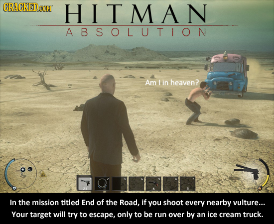 CRACKEDCON HITMAN ABSOLUTION Am 1 in heaven? In the mission titled End of the Road, if you shoot every nearby vulture... Your target will try to escap