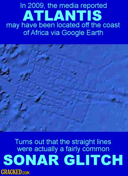 In 2009, the media reported ATLANTIS may have been located off the coast of Africa via Google Earth Turns out that the straight lines were actually a