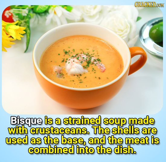 CRACKEDOON Bisque is a strained soup made with crustaceans. The shells are used as the base, and the meat is combined into the dish.