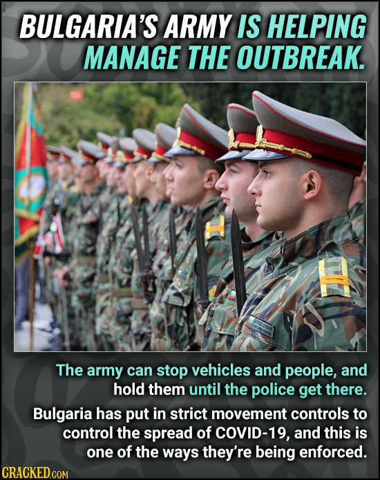 BULGARIA'S ARMY IS HELPING MANAGE THE OUTBREAK. The army can stop vehicles and people, and hold them until the police get there. Bulgaria has put in s